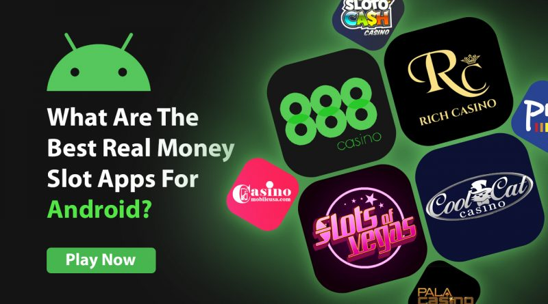 The Best Real Money Slot Apps For Android